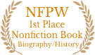 National Federation of Press Women Communication Contest: First Place Nonfiction Book for Adult Readers (Biography/History)